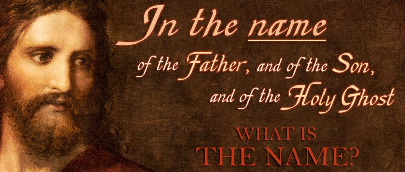 What is the name of the Father, Son, and Holy Ghost?