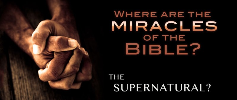 Where are the Miracles of the Bible?